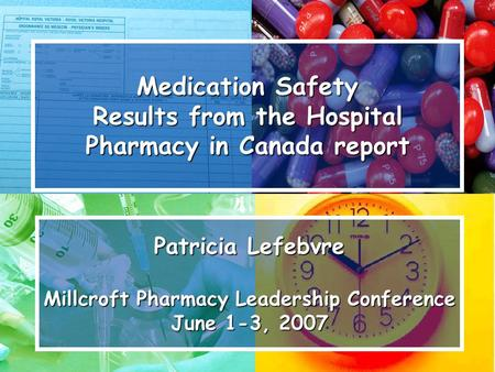 Medication Safety Results from the Hospital Pharmacy in Canada report Medication Safety Results from the Hospital Pharmacy in Canada report Patricia Lefebvre.