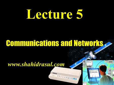 Lecture 5 Communications and Networks www.shahidrasul.com.