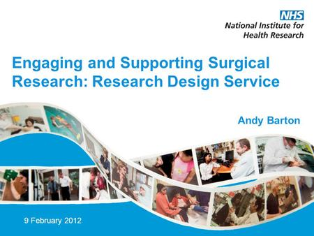 Engaging and Supporting Surgical Research: Research Design Service 9 February 2012 Andy Barton.
