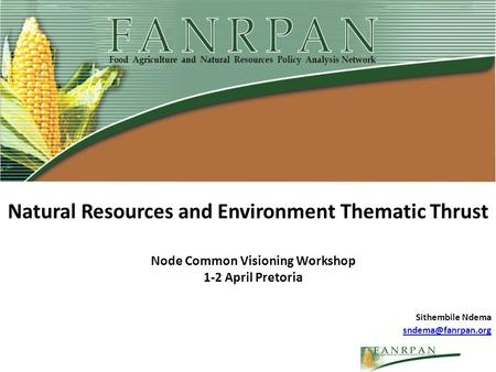 Natural Resources and Environment Thematic Thrust Node Common Visioning Workshop 1-2 April Pretoria Sithembile Ndema