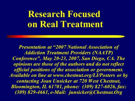 Research Focused on Real Treatment Presentation at 2007 National Association of Addiction Treatment Providers (NAATP) Conference, May 20-23, 2007, San.