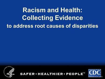 Racism and Health: Collecting Evidence to address root causes of disparities.