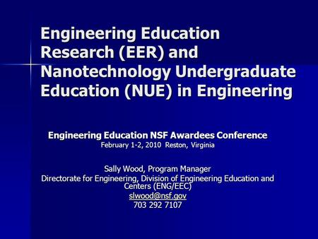 Engineering Education Research (EER) and Nanotechnology Undergraduate Education (NUE) in Engineering Engineering Education NSF Awardees Conference February.