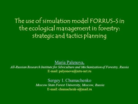 The use of simulation model FORRUS-S in the ecological management in forestry: strategic and tactics planning Maria Palenova, All-Russian Research Institute.