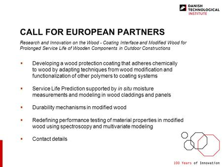CALL FOR EUROPEAN PARTNERS Research and Innovation on the Wood - Coating Interface and Modified Wood for Prolonged Service Life of Wooden Components in.