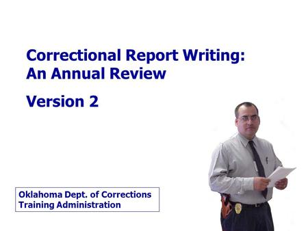 Correctional Report Writing: An Annual Review Version 2 Oklahoma Dept. of Corrections Training Administration.