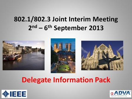802.1/802.3 Joint Interim Meeting 2 nd – 6 th September 2013 Delegate Information Pack.