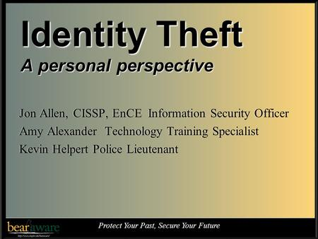 Jon Allen, CISSP, EnCE Information Security OfficerJon Allen, CISSP, EnCE Information Security Officer Amy Alexander Technology Training SpecialistAmy.