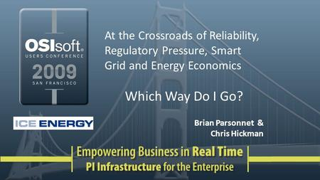 At the Crossroads of Reliability, Regulatory Pressure, Smart Grid and Energy Economics Which Way Do I Go? Brian Parsonnet & Chris Hickman.