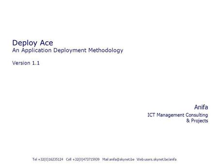 Deploy Ace An Application Deployment Methodology Version 1.1 Anifa ICT Management Consulting & Projects Tel +32(0)16235124 Cell +32(0)473715939 Mail