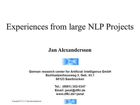 Scanalu2002 23.5 Jan Alexandersson Experiences from large NLP Projects Jan Alexandersson German research center for Artificial Intelligence GmbH Stuhlsatzenhausweg.