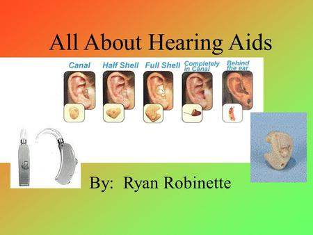 By: Ryan Robinette All About Hearing Aids Hearing Aid Parts Click on parts of the hearing aid to learn their names. Continue.