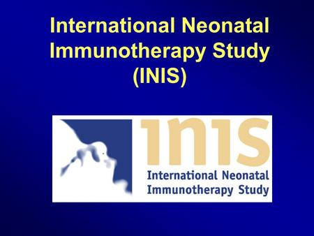International Neonatal Immunotherapy Study (INIS).