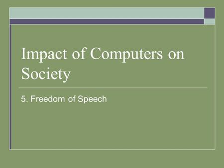 Impact of Computers on Society 5. Freedom of Speech.