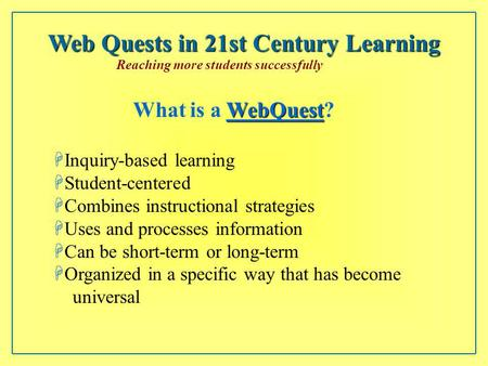 WebQuest WebQuest What is a WebQuest?WebQuest HInquiry-based learning HStudent-centered HCombines instructional strategies HUses and processes information.