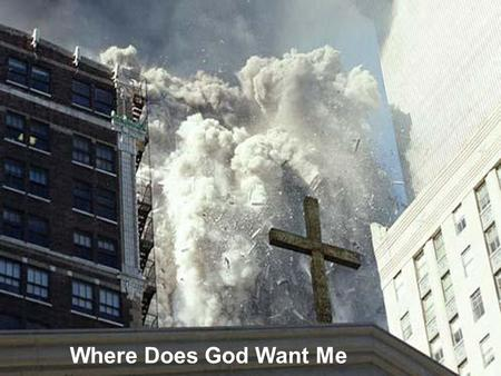 Where Does God Want Me Where God Wants Me.