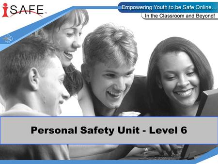 Personal Safety Unit - Level 6. Today you will be learning about personal safety when online. This unit consists of four mini lessons. The PPT covers.
