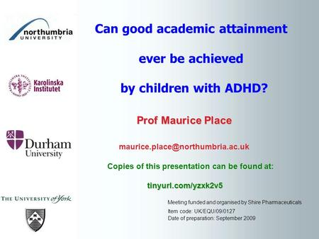 Can good academic attainment ever be achieved by children with ADHD? Prof Maurice Place Prof Maurice Place Copies of this.
