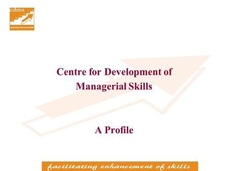 Centre for Development of Managerial Skills A Profile.
