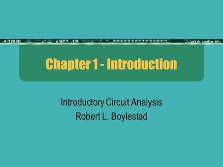 Chapter 1 - Introduction Introductory Circuit Analysis Robert L. Boylestad.