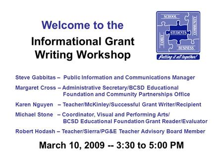 Informational Grant Writing Workshop March 10, 2009 -- 3:30 to 5:00 PM Welcome to the Steve Gabbitas – Public Information and Communications Manager Margaret.