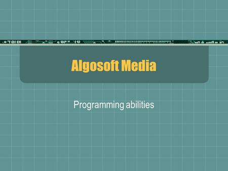 Algosoft Media Programming abilities. ALGOSOFT MEDIA Mainstream activities Multimedia business presentations Windows applications programming Web programming.