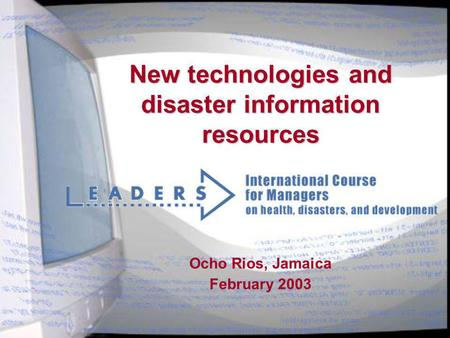 New technologies and disaster information resources Ocho Rios, Jamaica February 2003.