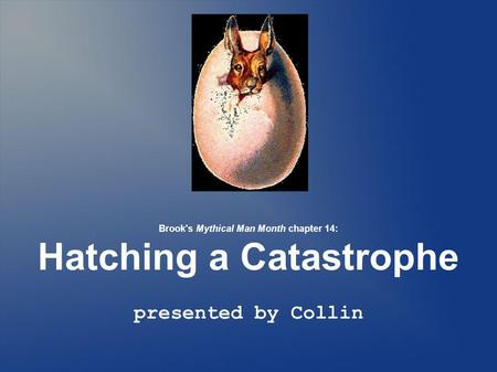 Brook's Mythical Man Month chapter 14: Hatching a Catastrophe presented by Collin.