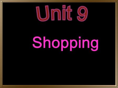 Shopping Why to shop Shopping is indispensable to our daily life: food, clothes, toys, house appliances, gifts, etc.