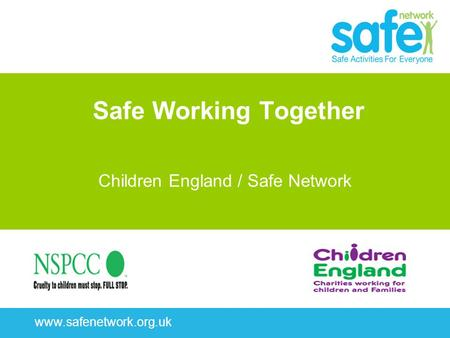 Www.safenetwork.org.uk Safe Working Together Children England / Safe Network.