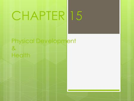 CHAPTER 15 Physical Development & Health. A Developmental Transition Initiation Coming of Age Rituals: Common Example: Apache Tribes, 4-Day Chanting Celebration.