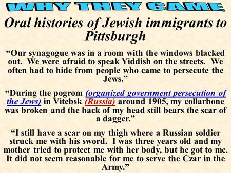 Oral histories of Jewish immigrants to Pittsburgh Our synagogue was in a room with the windows blacked out. We were afraid to speak Yiddish on the streets.
