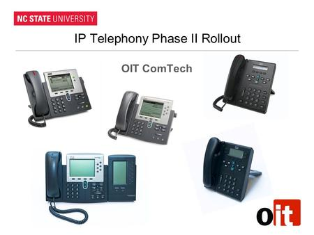 IP Telephony Phase II Rollout OIT ComTech. Outline Why are we meeting? Roadmap Old versus New System What happens now ? Deployment objectives Phone Catalog.