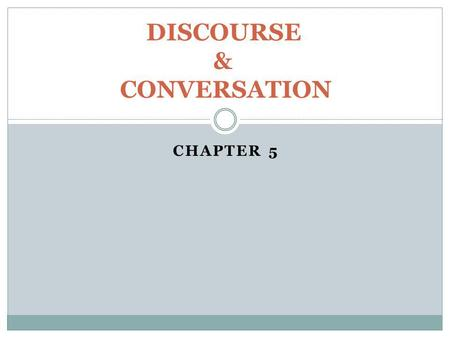 CHAPTER 5 DISCOURSE & CONVERSATION. An approach to the analysis of (authentic, recorded) spoken discourse that examines: a) How spoken discourse is organized.