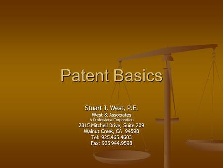 Patent Basics Stuart J. West, P.E. West & Associates A Professional Corporation 2815 Mitchell Drive, Suite 209 Walnut Creek, CA 94598 Tel: 925.465.4603.