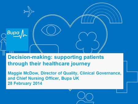 Decision-making: supporting patients through their healthcare journey Maggie McDow, Director of Quality, Clinical Governance, and Chief Nursing Officer,