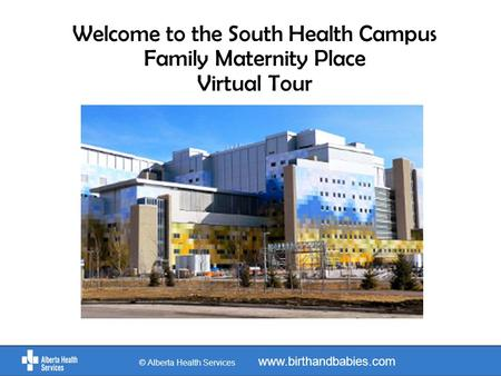 Welcome to the South Health Campus Family Maternity Place Virtual Tour