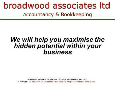 We will help you maximise the hidden potential within your business :: Broadwood Associates Ltd, 76 Castle Lane West, Bournemouth, BH9 3JU :: T: 0800 298.