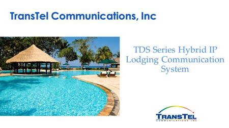 TDS Series Hybrid IP Lodging Communication System TransTel Communications, Inc.