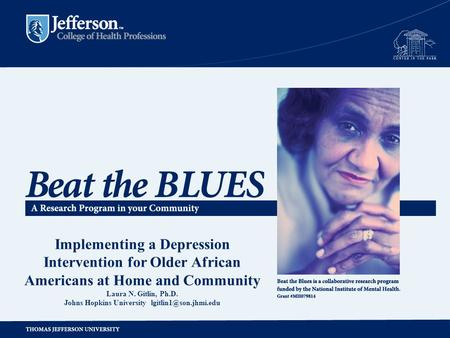Implementing a Depression Intervention for Older African Americans at Home and Community Laura N. Gitlin, Ph.D. Johns Hopkins University