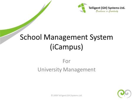 School Management System (iCampus) For University Management Telligent (GH) Systems Ltd. Excellence in Creativity 1© 2009 Telligent (GH) Systems Ltd.