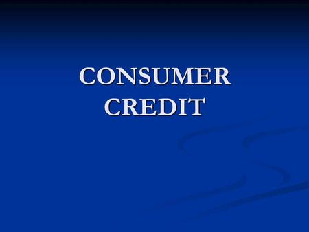 CONSUMER CREDIT. Basic Consumer Credit Laws Laws Protecting Against Discrimination Laws Protecting Your Credit Record Laws Protecting Against Billing.