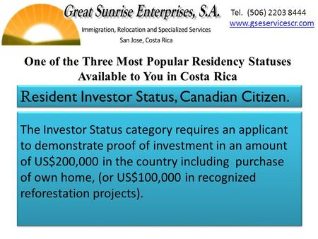 The Investor Status category requires an applicant to demonstrate proof of investment in an amount of US$200,000 in the country including purchase of own.