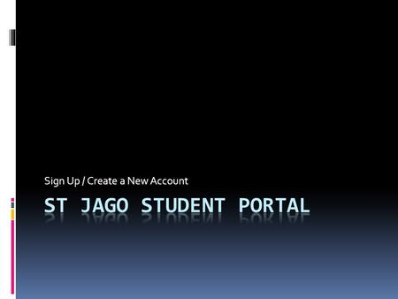 Sign Up / Create a New Account. Websites student.stjago.com Set up an account Change your password / telephone/ email etc If you forget your password.