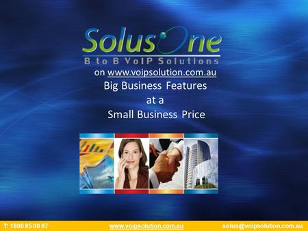 On  Big Business Features at a Small Business Price T: 1800 85 00 87