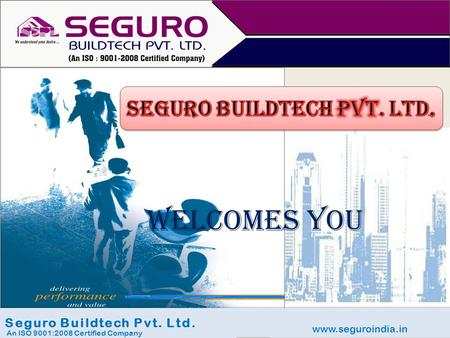 Www.seguroindia.in Seguro Buildtech Pvt. Ltd. An ISO 9001:2008 Certified Company WELCOMES YOU.