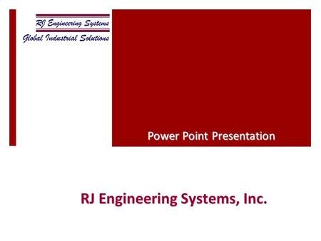 RJ Engineering Systems, Inc. Power Point Presentation.