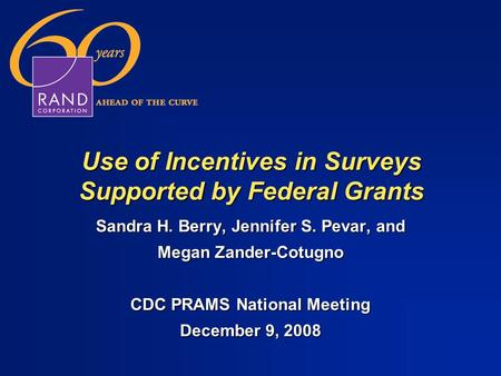 Use of Incentives in Surveys Supported by Federal Grants Sandra H. Berry, Jennifer S. Pevar, and Megan Zander-Cotugno CDC PRAMS National Meeting December.