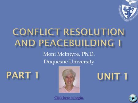 Moni McIntyre, Ph.D. Duquesne University Click here to begin.