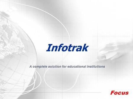 Infotrak A complete solution for educational institutions Focus Clientele Services Company Profile.